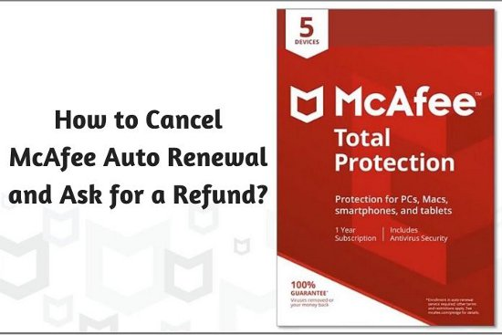 How to Cancel McAfee Auto Renewal and Ask for a Refund?