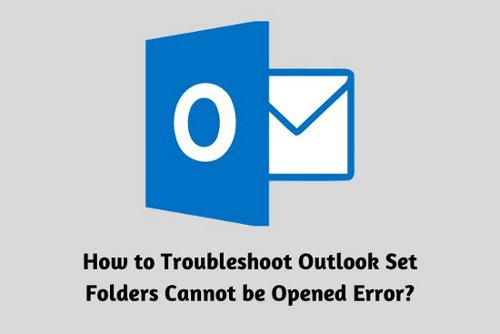 How to Troubleshoot Outlook Set Folders Cannot be Opened Error