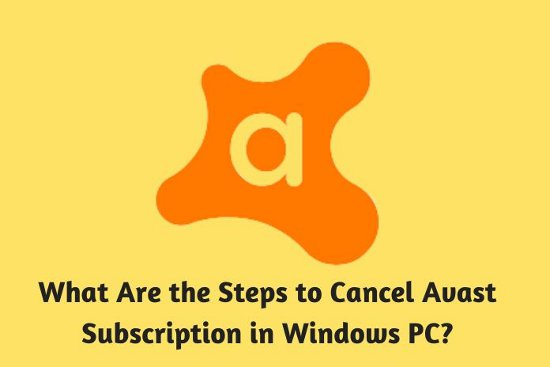 What Are the Steps to Cancel Avast Subscription in Windows PC