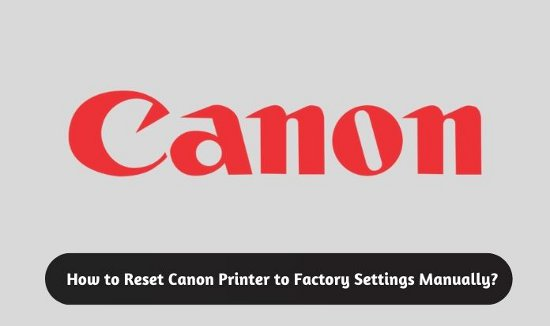 How to Reset Canon Printer to Factory Settings Manually