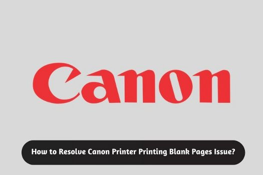 How to Resolve Canon Printer Printing Blank Pages Issue