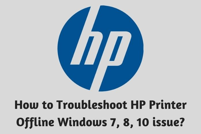 How to Troubleshoot HP Printer Offline Windows 7, 8, 10 issue
