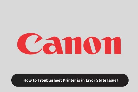 How to Troubleshoot Printer is in Error State Issue